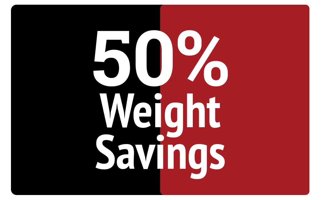 50% weight savings